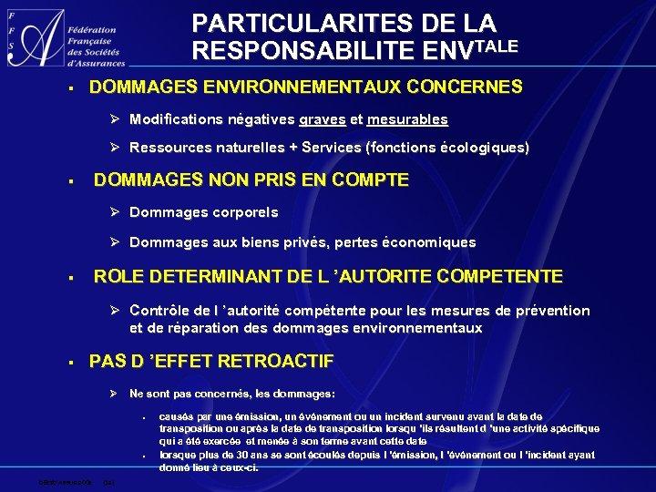 PARTICULARITES DE LA RESPONSABILITE ENVTALE § DOMMAGES ENVIRONNEMENTAUX CONCERNES Ø Modifications négatives graves et