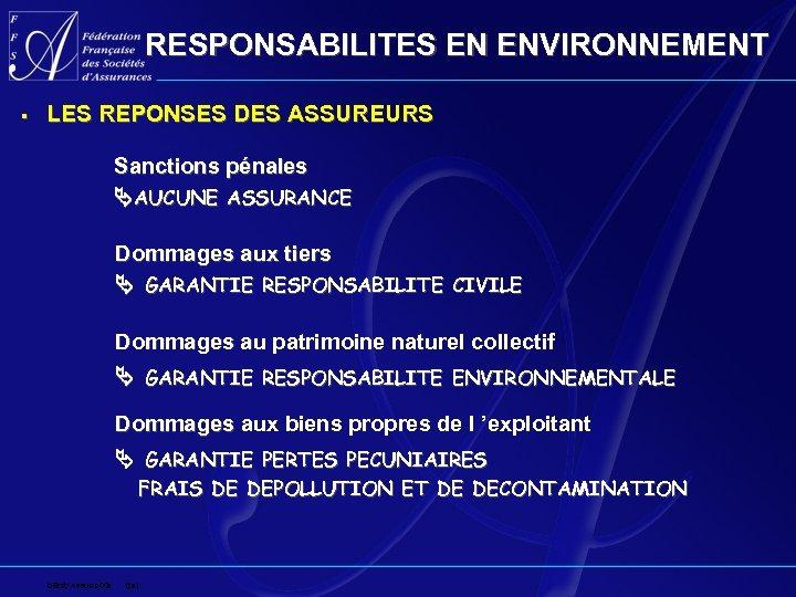 RESPONSABILITES EN ENVIRONNEMENT § LES REPONSES DES ASSUREURS Sanctions pénales AUCUNE ASSURANCE Dommages aux