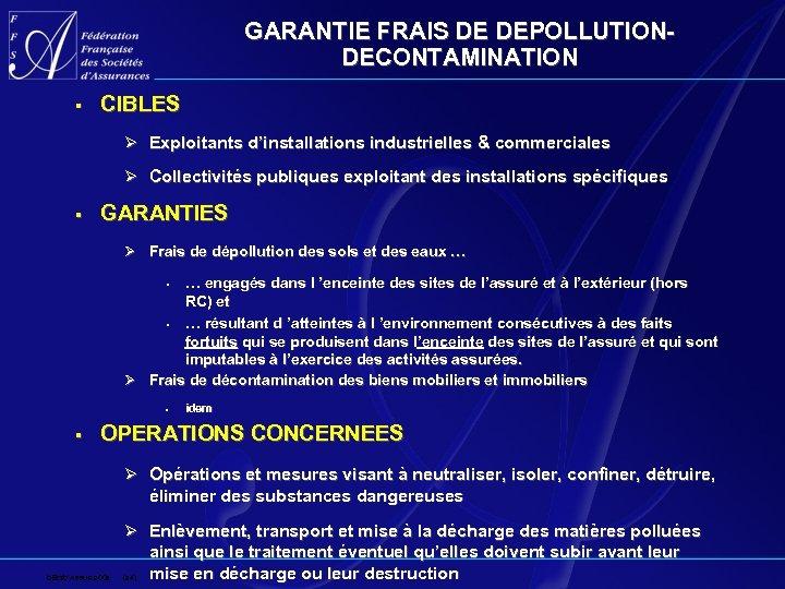 GARANTIE FRAIS DE DEPOLLUTIONDECONTAMINATION § CIBLES Ø Exploitants d'installations industrielles & commerciales Ø Collectivités