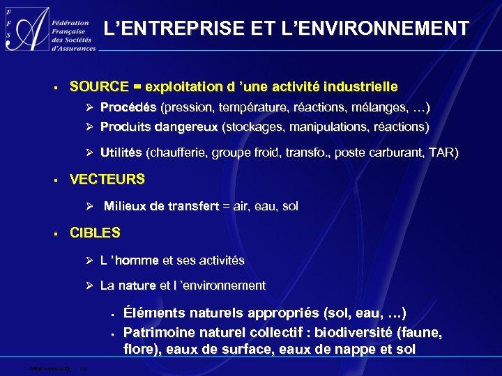 L'ENTREPRISE ET L'ENVIRONNEMENT § SOURCE = exploitation d 'une activité industrielle Ø Procédés (pression,