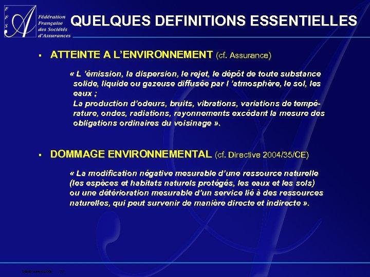 QUELQUES DEFINITIONS ESSENTIELLES § ATTEINTE A L'ENVIRONNEMENT (cf. Assurance) « L 'émission, la dispersion,