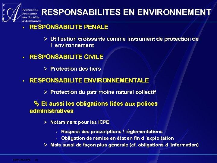 RESPONSABILITES EN ENVIRONNEMENT § RESPONSABILITE PENALE Ø Utilisation croissante comme instrument de protection de