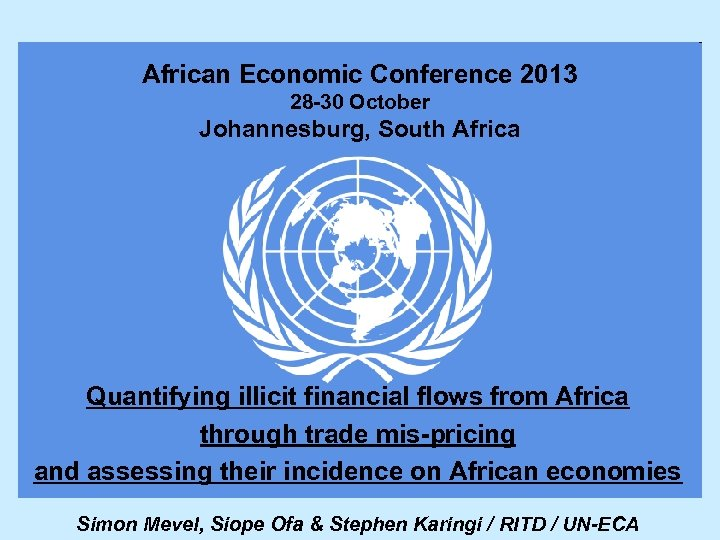 African Economic Conference 2013 28 -30 October Johannesburg, South Africa Quantifying illicit financial flows