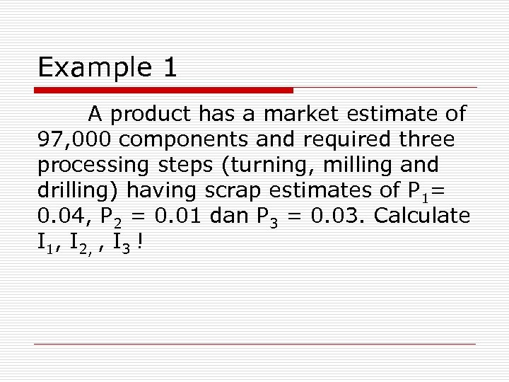 Example 1 A product has a market estimate of 97, 000 components and required