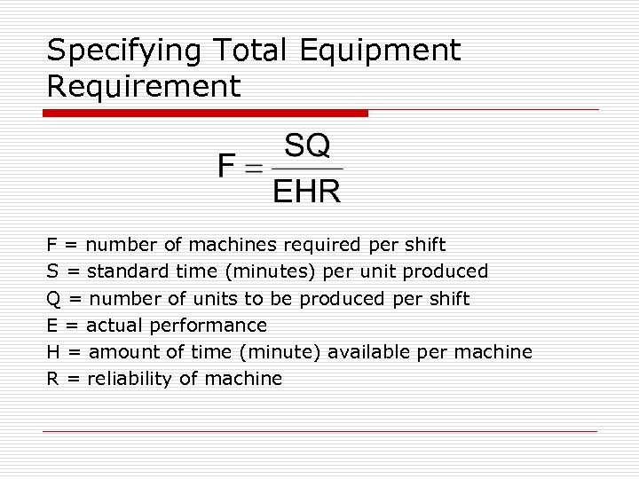 Specifying Total Equipment Requirement F = number of machines required per shift S =
