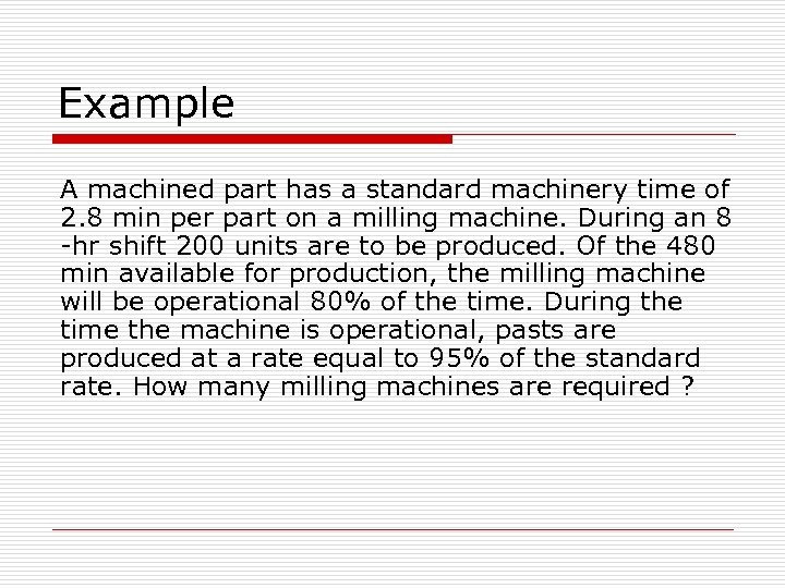 Example A machined part has a standard machinery time of 2. 8 min per