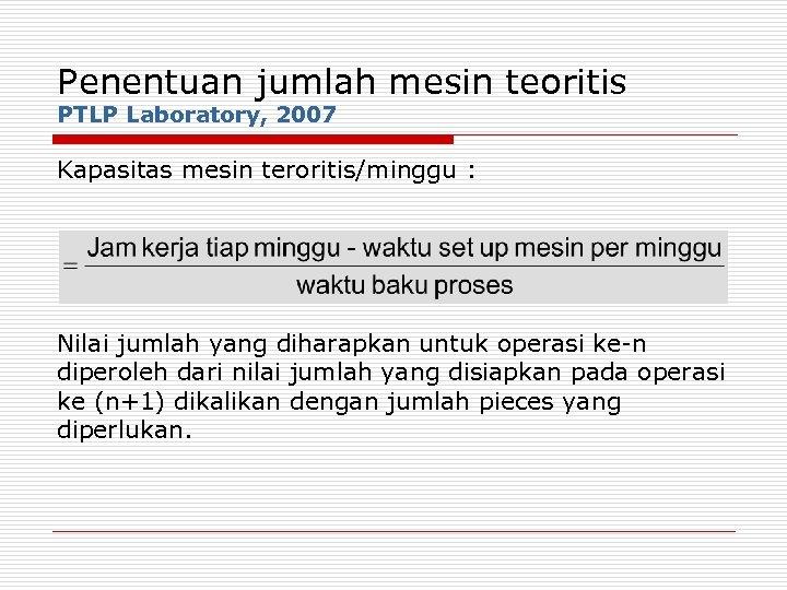 Penentuan jumlah mesin teoritis PTLP Laboratory, 2007 Kapasitas mesin teroritis/minggu : Nilai jumlah yang