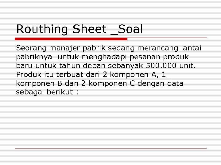 Routhing Sheet _Soal Seorang manajer pabrik sedang merancang lantai pabriknya untuk menghadapi pesanan produk