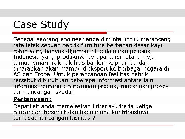 Case Study Sebagai seorang engineer anda diminta untuk merancang tata letak sebuah pabrik furniture