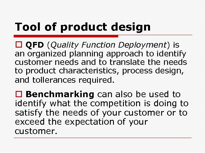 Tool of product design o QFD (Quality Function Deployment) is an organized planning approach