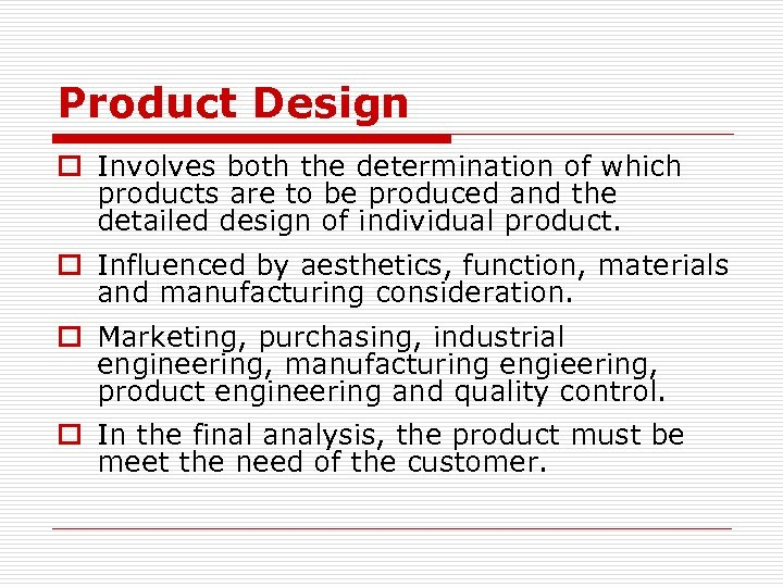 Product Design o Involves both the determination of which products are to be produced