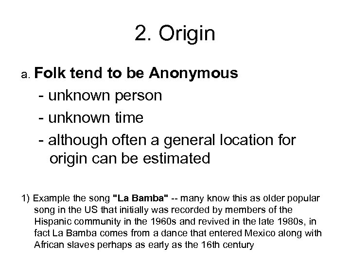 2. Origin a. Folk tend to be Anonymous - unknown person - unknown time