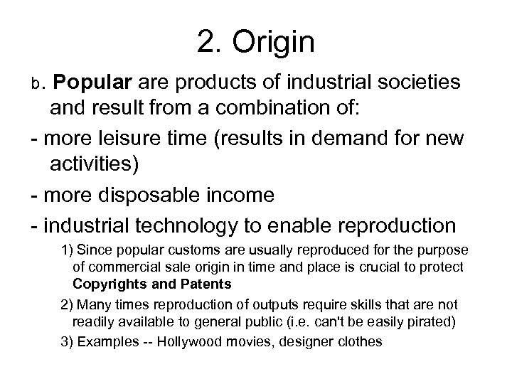 2. Origin b. Popular are products of industrial societies and result from a combination