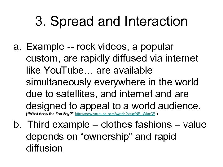 3. Spread and Interaction a. Example -- rock videos, a popular custom, are rapidly