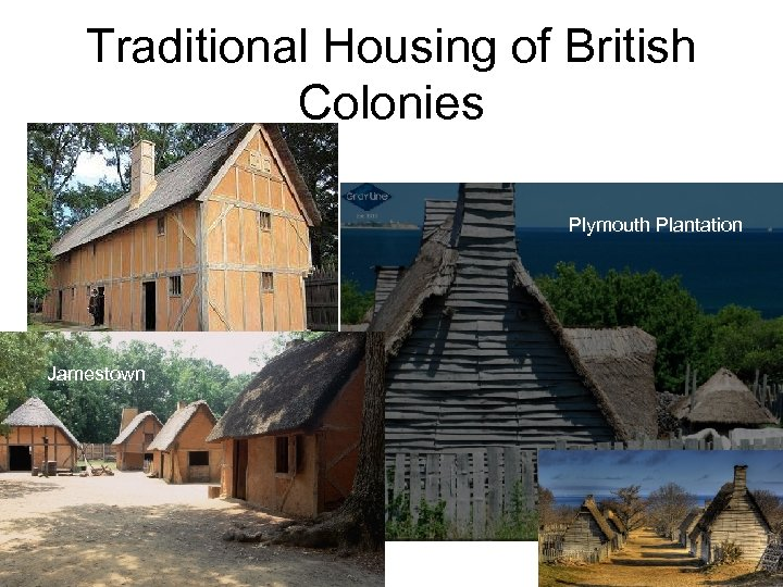 Traditional Housing of British Colonies Plymouth Plantation Jamestown