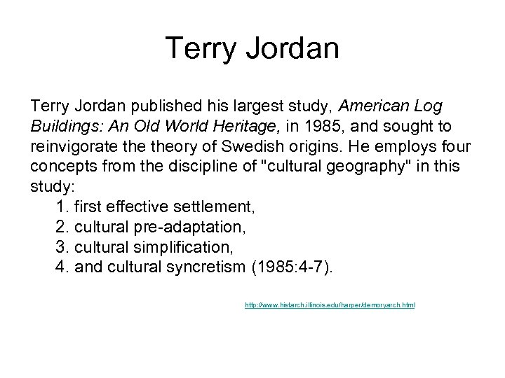 Terry Jordan published his largest study, American Log Buildings: An Old World Heritage, in