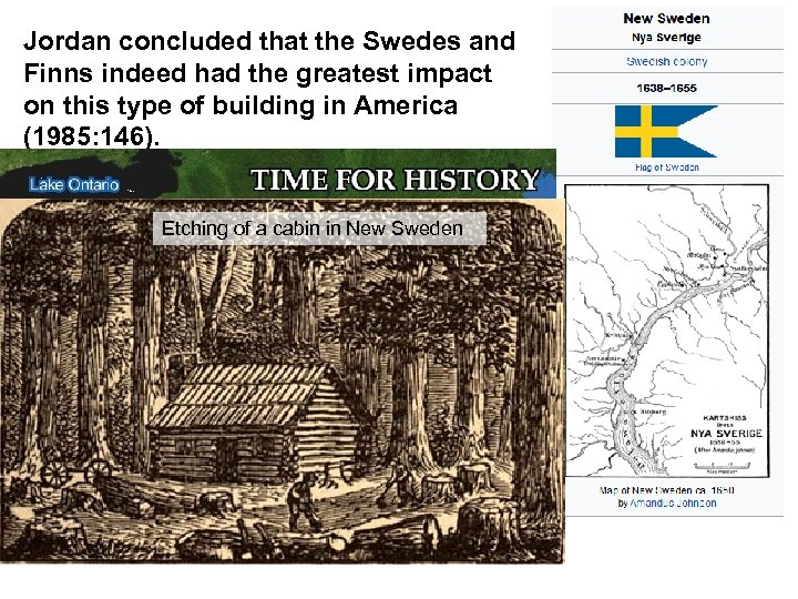 Jordan concluded that the Swedes and Finns indeed had the greatest impact on this
