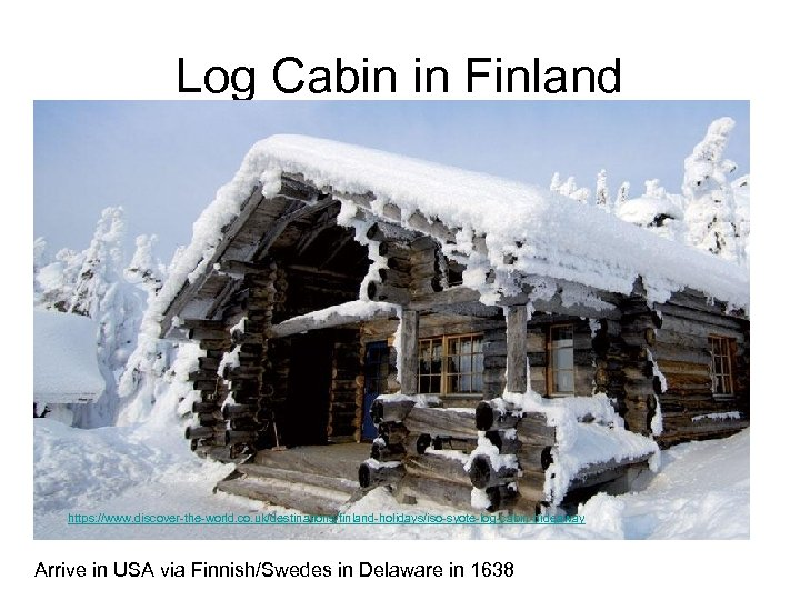 Log Cabin in Finland https: //www. discover-the-world. co. uk/destinations/finland-holidays/iso-syote-log-cabin-hideaway Arrive in USA via Finnish/Swedes
