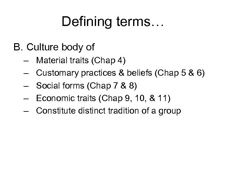 Defining terms… B. Culture body of – – – Material traits (Chap 4) Customary