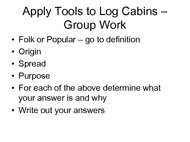 Apply Tools to Log Cabins – Group Work • • • Folk or Popular