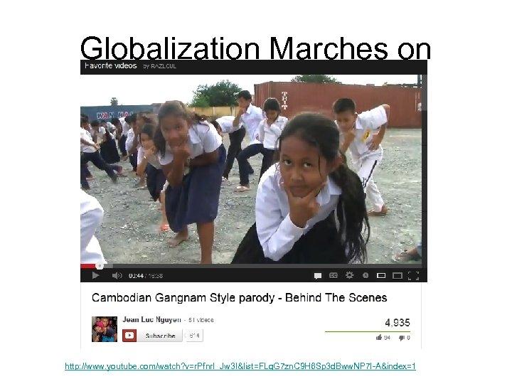 Globalization Marches on http: //www. youtube. com/watch? v=r. Pfnr. I_Jw 3 I&list=FLq. G 7