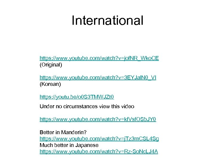 International https: //www. youtube. com/watch? v=jof. NR_Wko. CE (Original) https: //www. youtube. com/watch? v=3