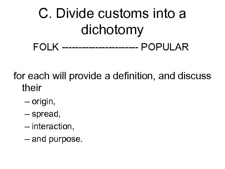 C. Divide customs into a dichotomy FOLK ------------ POPULAR for each will provide a
