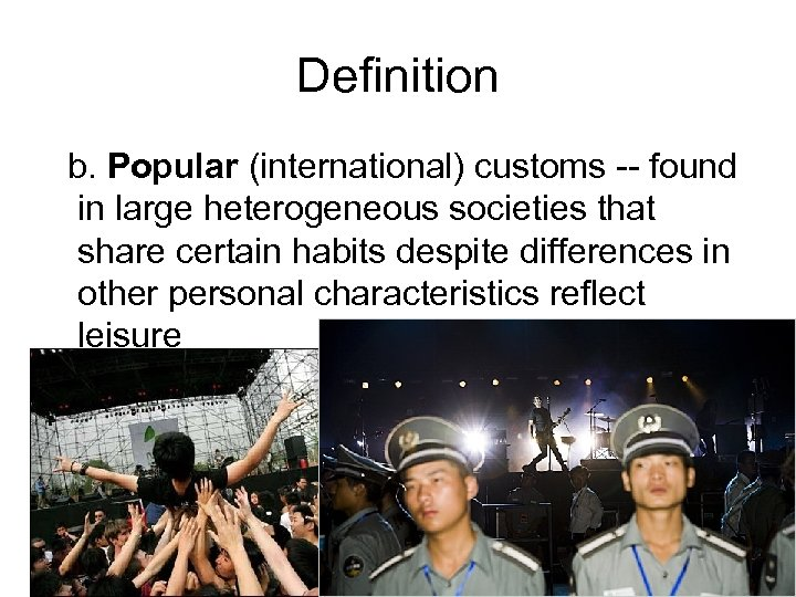 Definition b. Popular (international) customs -- found in large heterogeneous societies that share certain