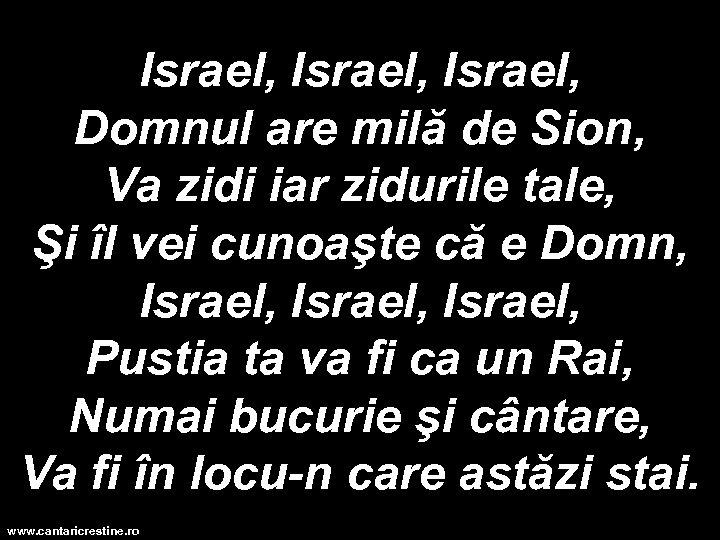 Israel, Domnul are milă de Sion, Va zidi iar zidurile tale, Şi îl vei