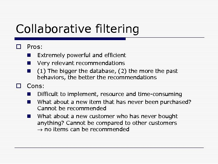 Collaborative filtering o Pros: n n n Extremely powerful and efficient Very relevant recommendations