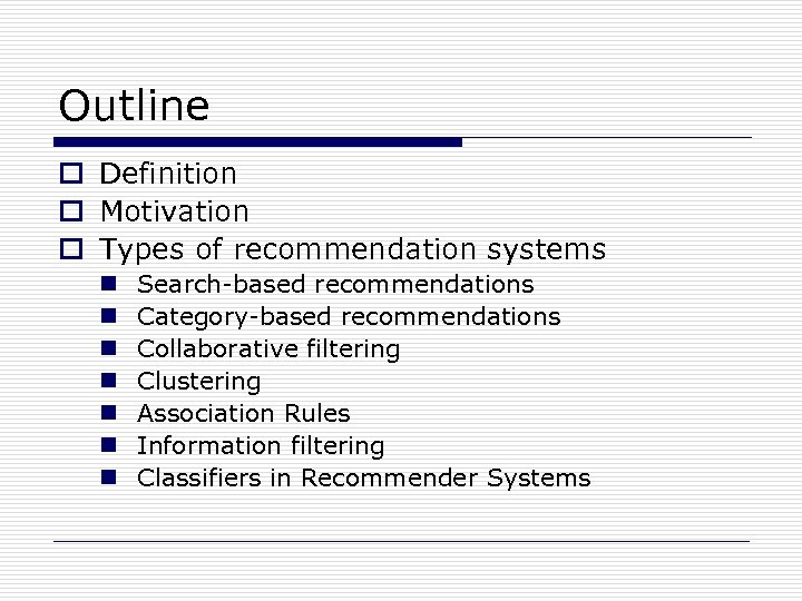 Outline o Definition o Motivation o Types of recommendation systems n n n n