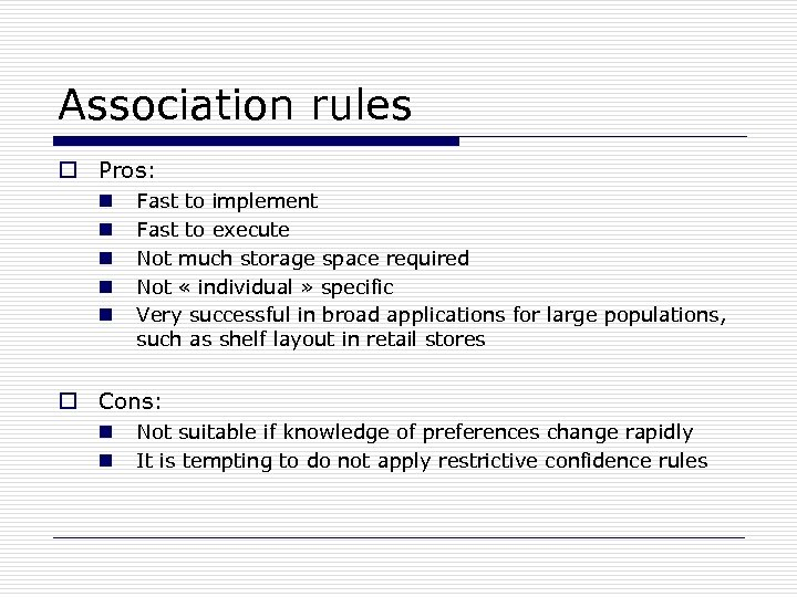 Association rules o Pros: n n n Fast to implement Fast to execute Not