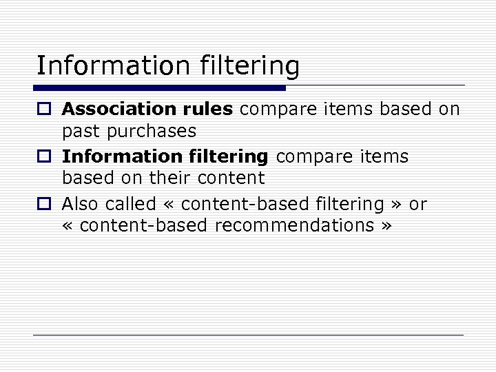 Information filtering o Association rules compare items based on past purchases o Information filtering