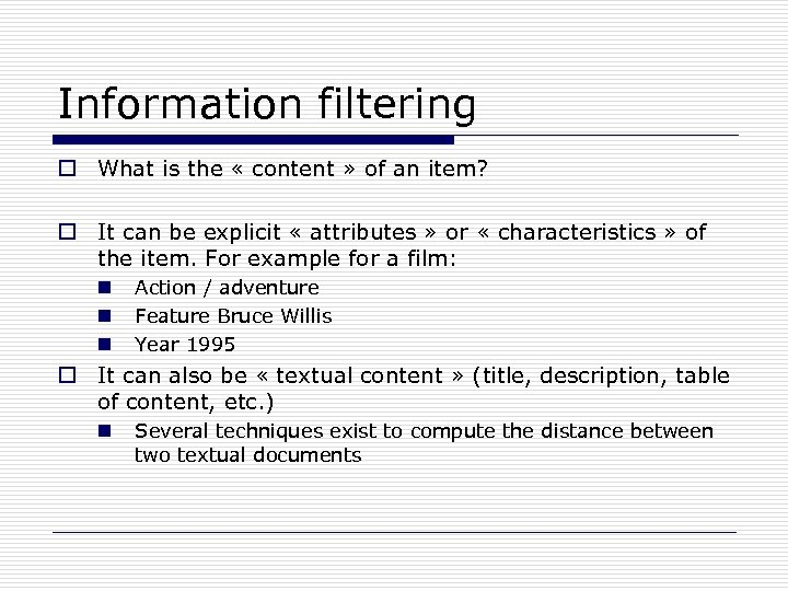 Information filtering o What is the « content » of an item? o It
