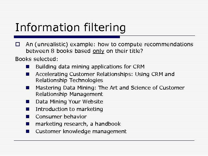 Information filtering An (unrealistic) example: how to compute recommendations between 8 books based only