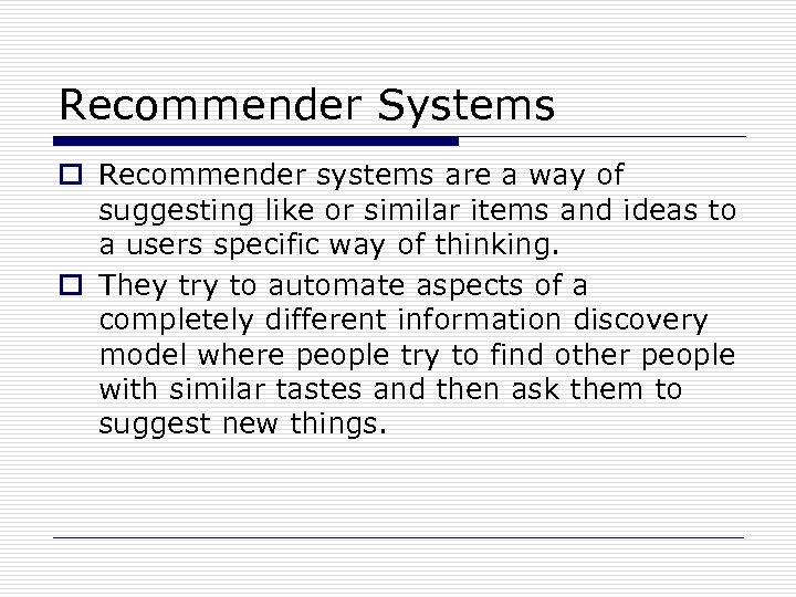 Recommender Systems o Recommender systems are a way of suggesting like or similar items