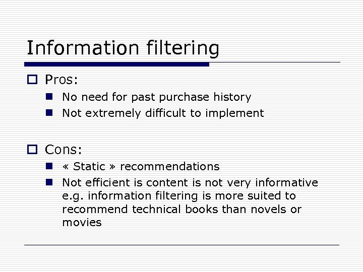 Information filtering o Pros: n No need for past purchase history n Not extremely