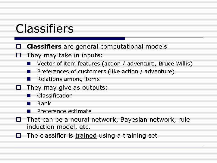 Classifiers o Classifiers are general computational models o They may take in inputs: n