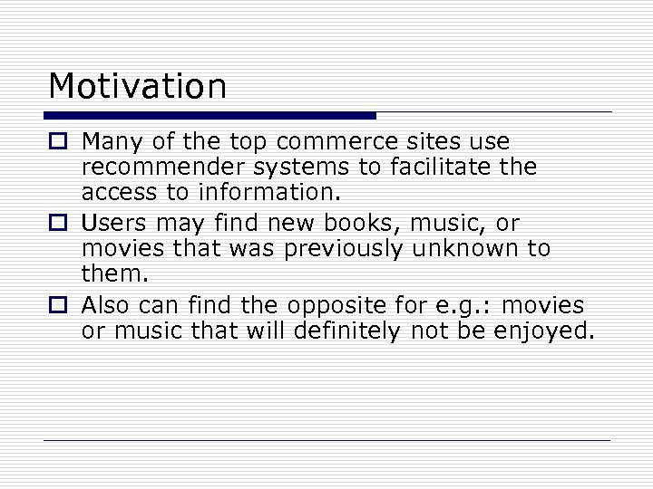 Motivation o Many of the top commerce sites use recommender systems to facilitate the