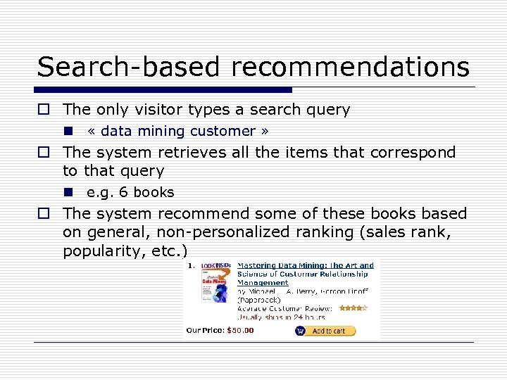 Search-based recommendations o The only visitor types a search query n « data mining