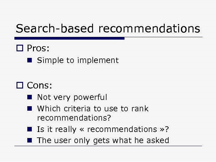 Search-based recommendations o Pros: n Simple to implement o Cons: n Not very powerful