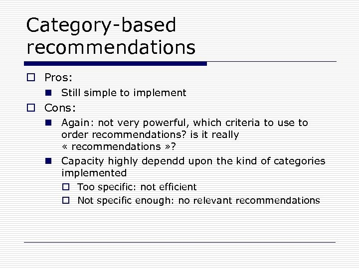 Category-based recommendations o Pros: n Still simple to implement o Cons: n Again: not