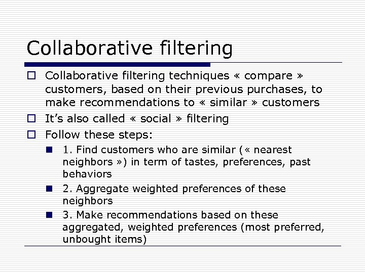 Collaborative filtering o Collaborative filtering techniques « compare » customers, based on their previous