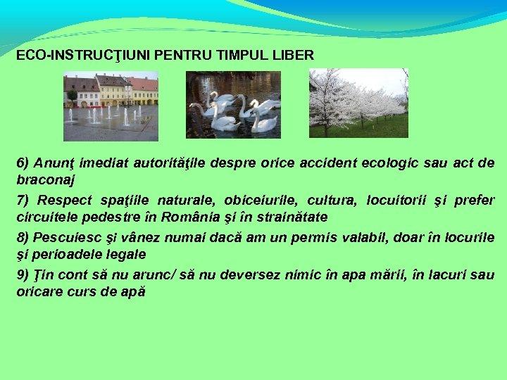 ECO-INSTRUCŢIUNI PENTRU TIMPUL LIBER 6) Anunţ imediat autorităţile despre orice accident ecologic sau act
