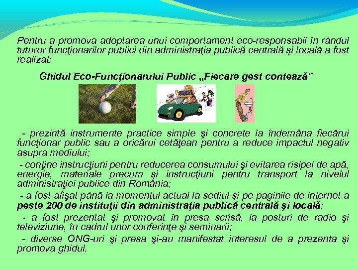 Pentru a promova adoptarea unui comportament eco-responsabil în rândul tuturor funcţionarilor publici din administraţia