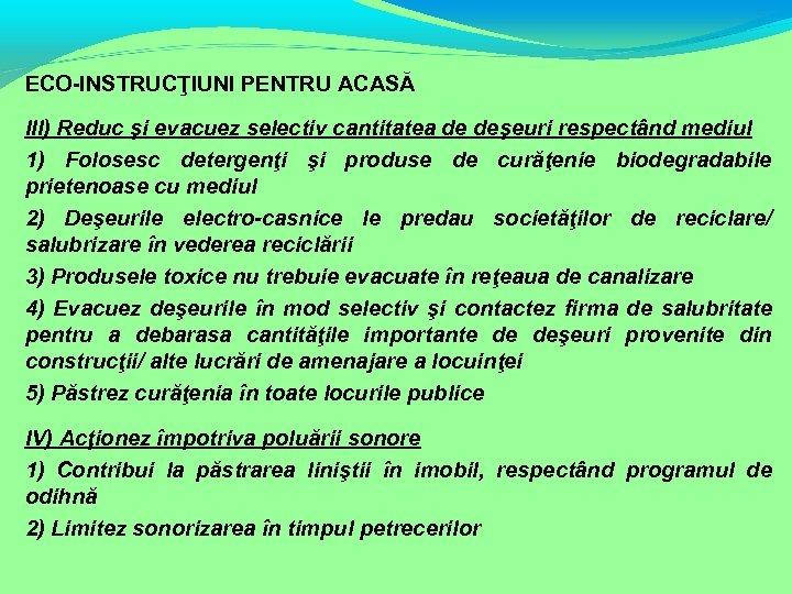 ECO-INSTRUCŢIUNI PENTRU ACASĂ III) Reduc şi evacuez selectiv cantitatea de deşeuri respectând mediul 1)