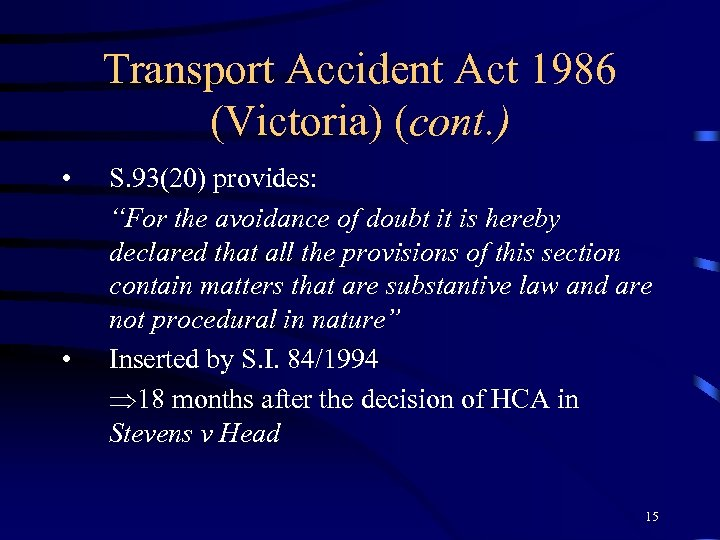 """Transport Accident Act 1986 (Victoria) (cont. ) • • S. 93(20) provides: """"For the"""