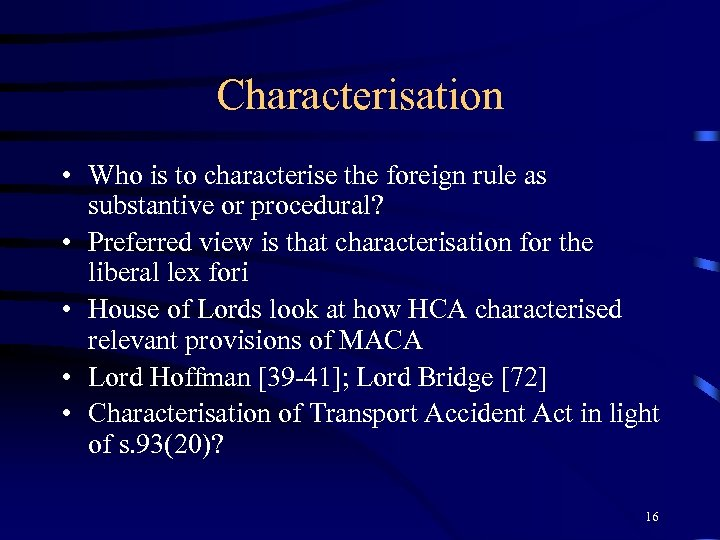 Characterisation • Who is to characterise the foreign rule as substantive or procedural? •