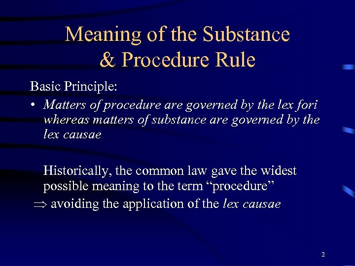 Meaning of the Substance & Procedure Rule Basic Principle: • Matters of procedure are