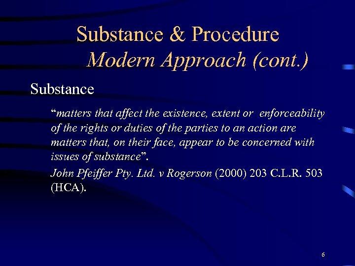 "Substance & Procedure Modern Approach (cont. ) Substance ""matters that affect the existence, extent"